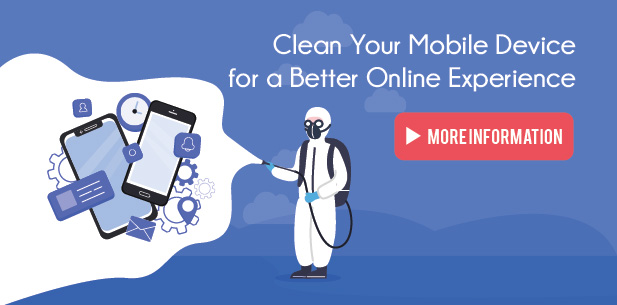 Clean Your Mobile Device for a Better Online Experience
